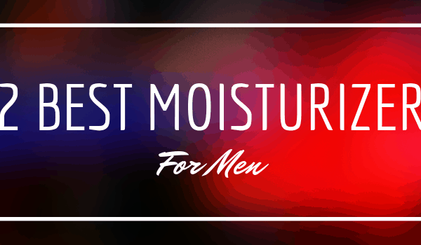 12 Best Face Moisturizers, Creams & Lotions for Men in 2019